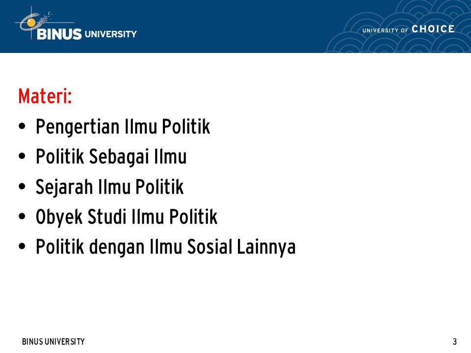 BINUS UNIVERSITY3 Materi: Pengertian Ilmu Politik Politik Sebagai Ilmu Sejarah Ilmu Politik Obyek Studi Ilmu Politik Politik dengan Ilmu Sosial Lainny