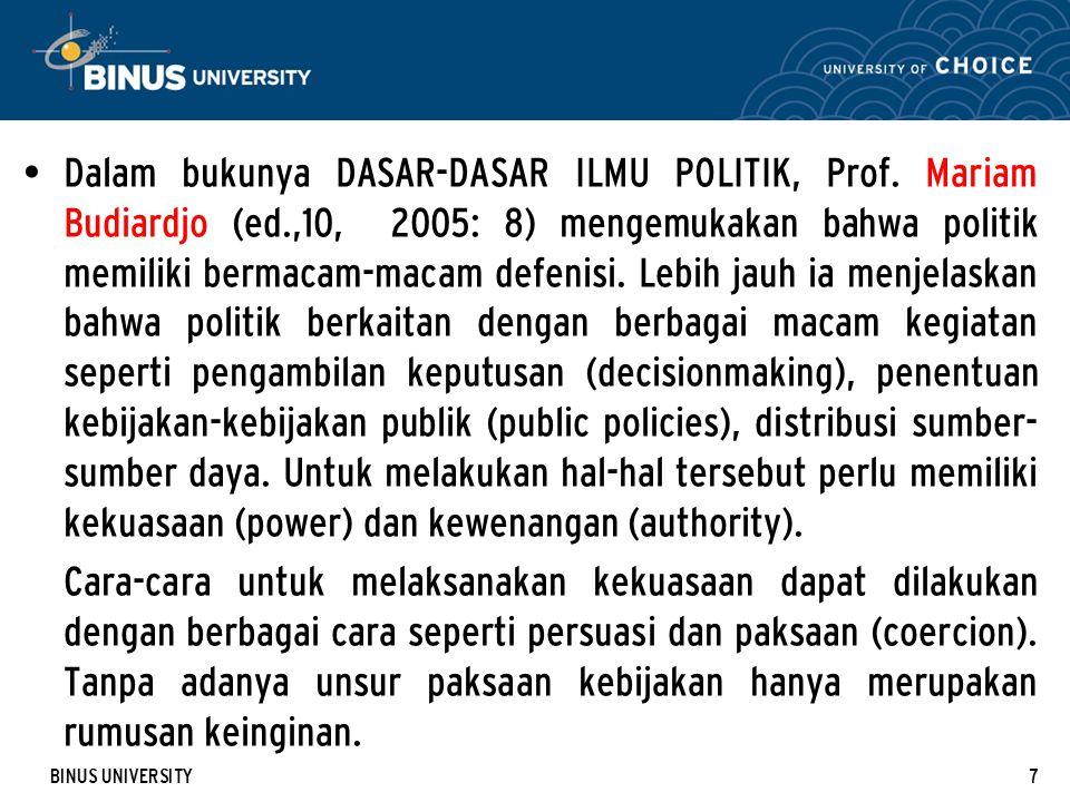BINUS UNIVERSITY7 Dalam bukunya DASAR-DASAR ILMU POLITIK, Prof. Mariam Budiardjo (ed.,10, 2005: 8) mengemukakan bahwa politik memiliki bermacam-macam
