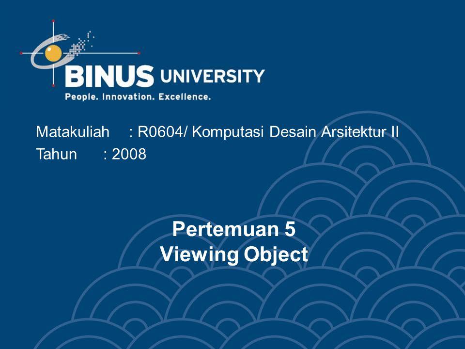 Matakuliah: R0604/ Komputasi Desain Arsitektur II Tahun: 2008 Pertemuan 5 Viewing Object