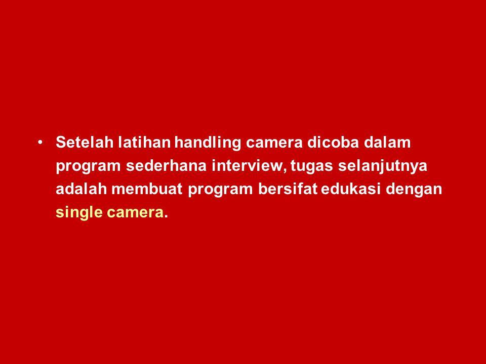 Setelah latihan handling camera dicoba dalam program sederhana interview, tugas selanjutnya adalah membuat program bersifat edukasi dengan single came