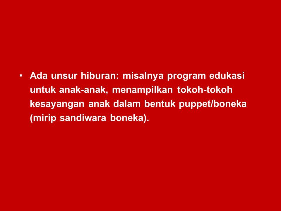 Ada unsur hiburan: misalnya program edukasi untuk anak-anak, menampilkan tokoh-tokoh kesayangan anak dalam bentuk puppet/boneka (mirip sandiwara bonek