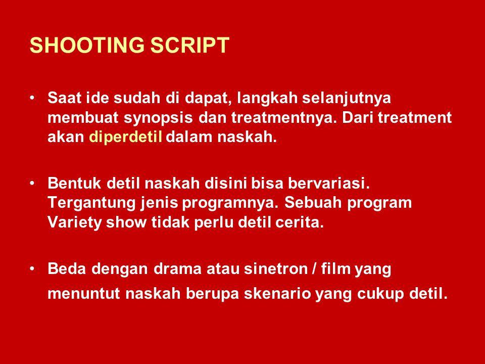 SHOOTING SCRIPT Saat ide sudah di dapat, langkah selanjutnya membuat synopsis dan treatmentnya. Dari treatment akan diperdetil dalam naskah. Bentuk de