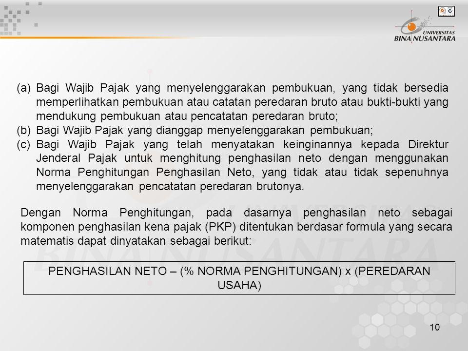 9 Norma Penghitungan Norma penghitungan terdiri dari dua macam, yaitu Normat Penghitungan Peredaran Bruto (NPPB) dan Norma Penghitungan Penghasilan Ne