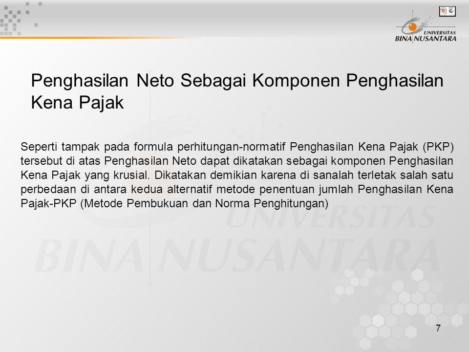 7 Penghasilan Neto Sebagai Komponen Penghasilan Kena Pajak Seperti tampak pada formula perhitungan-normatif Penghasilan Kena Pajak (PKP) tersebut di atas Penghasilan Neto dapat dikatakan sebagai komponen Penghasilan Kena Pajak yang krusial.