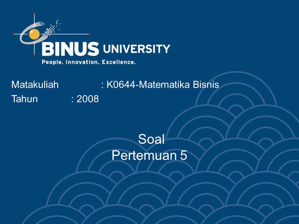 Soal Pertemuan 5 Matakuliah: K0644-Matematika Bisnis Tahun: 2008