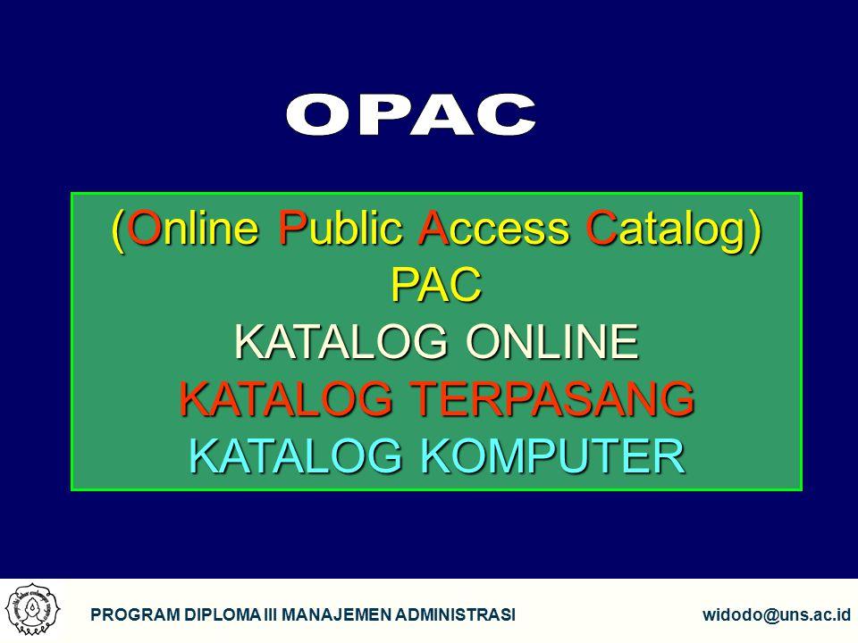 2 PROGRAM DIPLOMA III MANAJEMEN ADMINISTRASIwidodo@uns.ac.id (Online (Online Public Public Access Access Catalog) PAC KATALOG ONLINE KATALOG TERPASANG