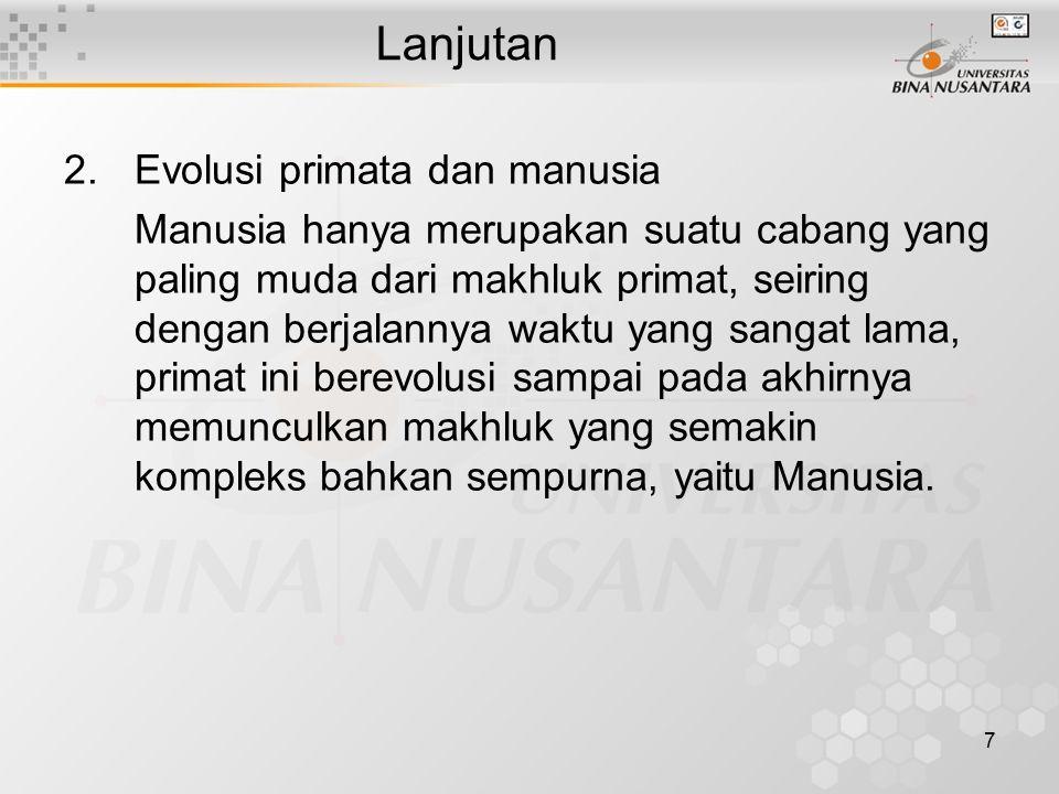 7 2.Evolusi primata dan manusia Manusia hanya merupakan suatu cabang yang paling muda dari makhluk primat, seiring dengan berjalannya waktu yang sanga