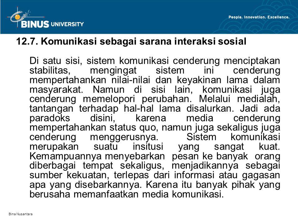 Bina Nusantara 12.7. Komunikasi sebagai sarana interaksi sosial Di satu sisi, sistem komunikasi cenderung menciptakan stabilitas, mengingat sistem ini