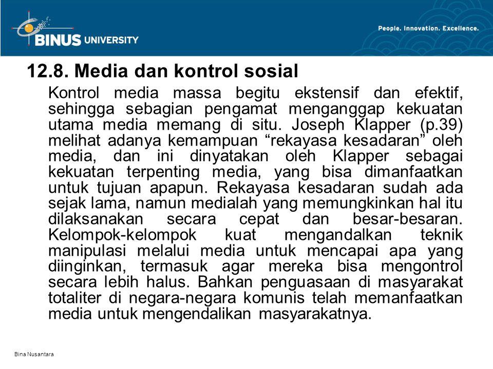 Bina Nusantara 12.8. Media dan kontrol sosial Kontrol media massa begitu ekstensif dan efektif, sehingga sebagian pengamat menganggap kekuatan utama m