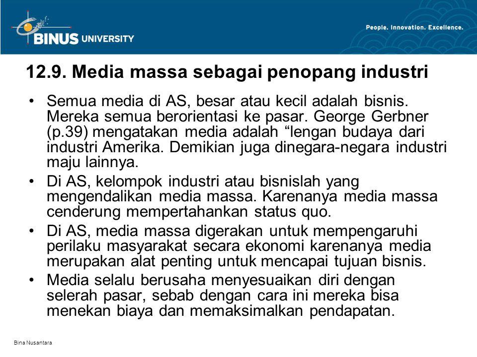 Bina Nusantara 12.9. Media massa sebagai penopang industri Semua media di AS, besar atau kecil adalah bisnis. Mereka semua berorientasi ke pasar. Geor
