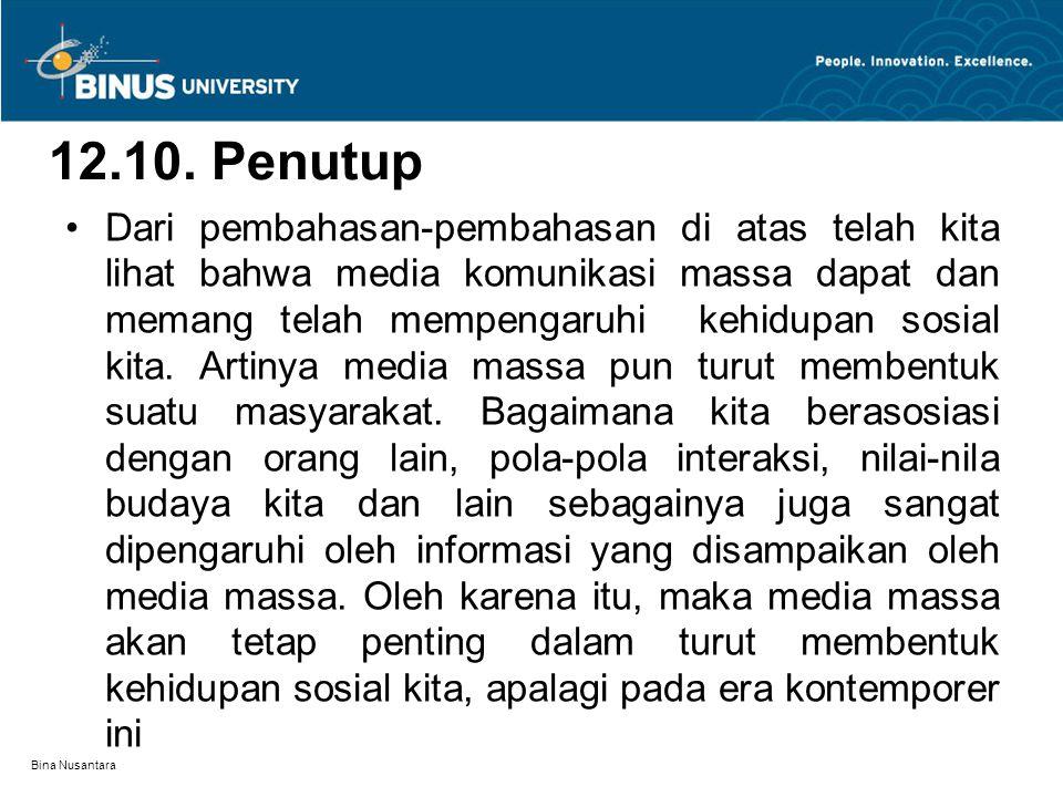 Bina Nusantara 12.10. Penutup Dari pembahasan-pembahasan di atas telah kita lihat bahwa media komunikasi massa dapat dan memang telah mempengaruhi keh