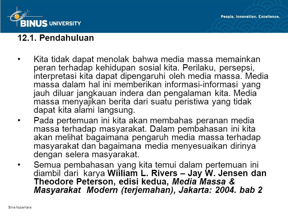 Bina Nusantara 12.1. Pendahuluan Kita tidak dapat menolak bahwa media massa memainkan peran terhadap kehidupan sosial kita. Perilaku, persepsi, interp