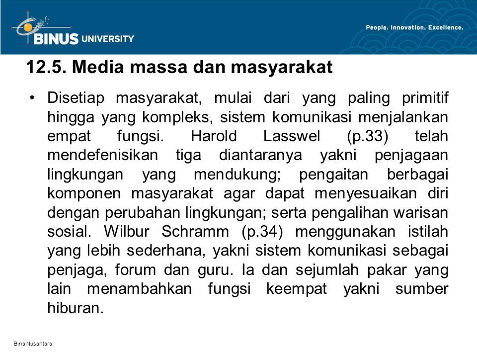 Bina Nusantara 12.5. Media massa dan masyarakat Disetiap masyarakat, mulai dari yang paling primitif hingga yang kompleks, sistem komunikasi menjalank