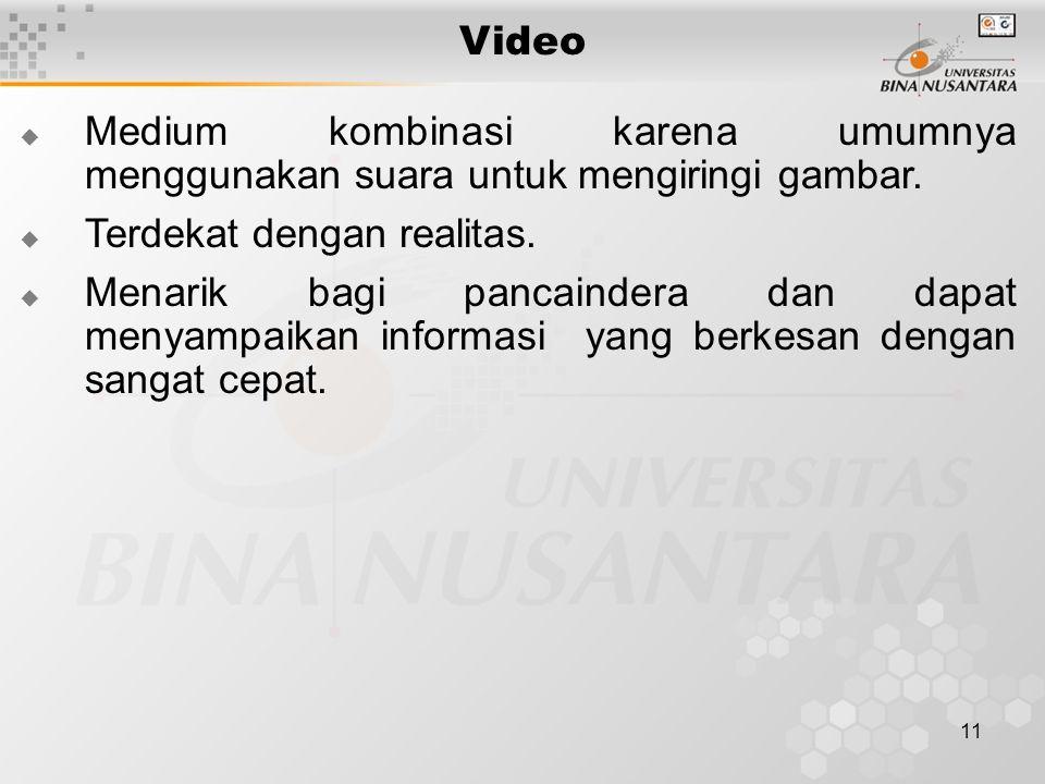 11 Video  Medium kombinasi karena umumnya menggunakan suara untuk mengiringi gambar.  Terdekat dengan realitas.  Menarik bagi pancaindera dan dapat