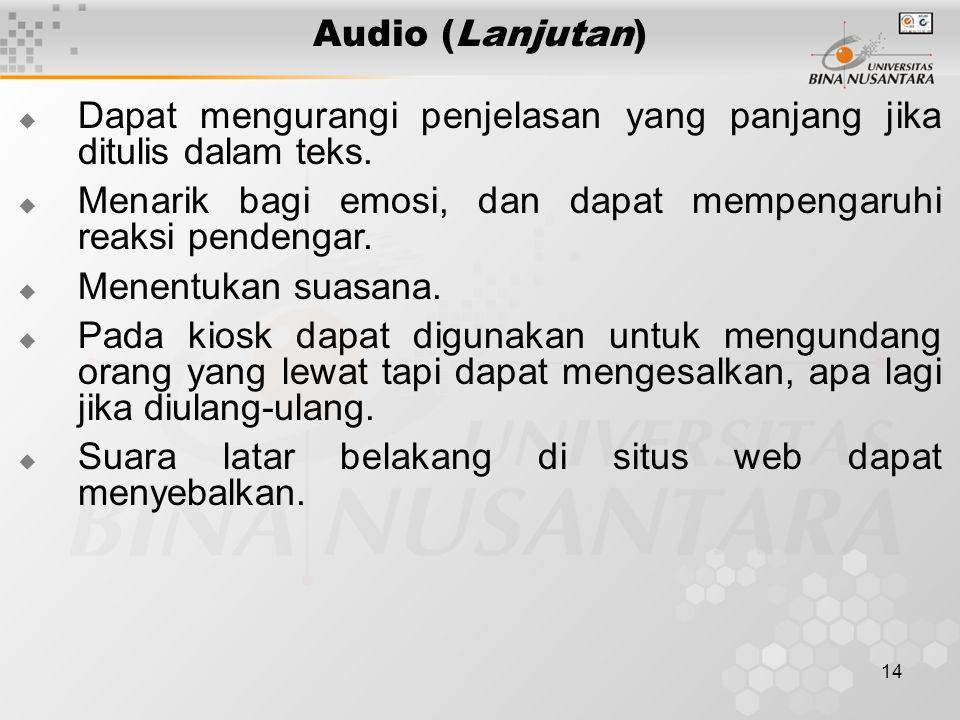 14 Audio (Lanjutan)  Dapat mengurangi penjelasan yang panjang jika ditulis dalam teks.  Menarik bagi emosi, dan dapat mempengaruhi reaksi pendengar.