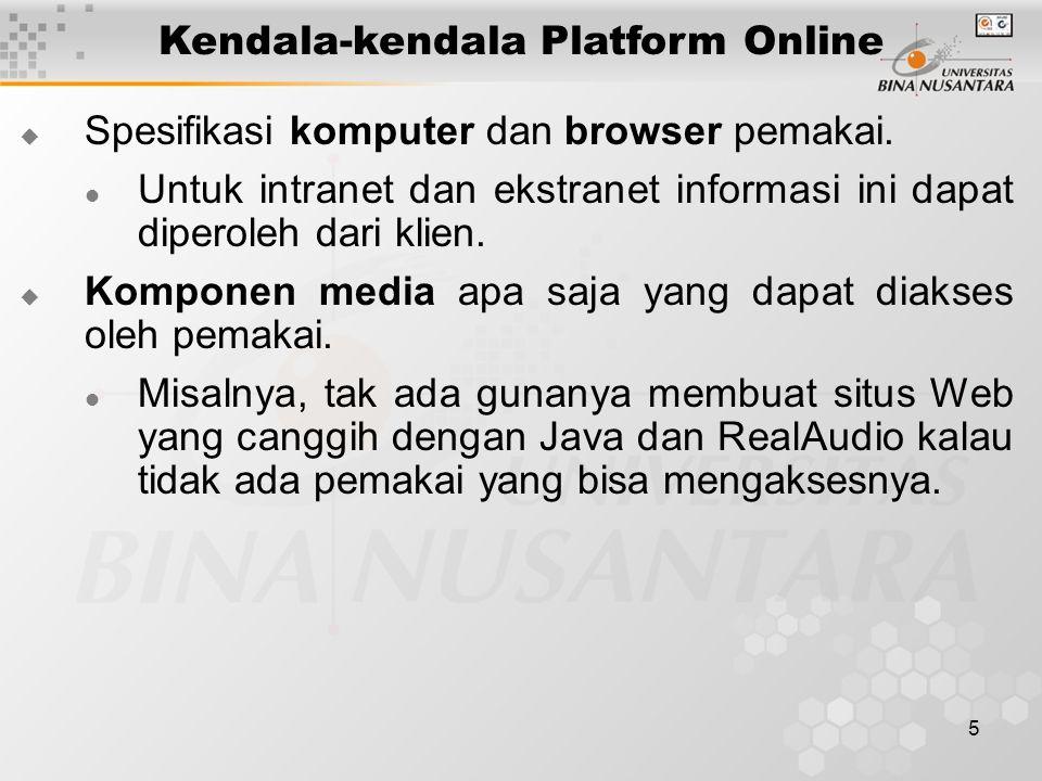 5 Kendala-kendala Platform Online  Spesifikasi komputer dan browser pemakai. Untuk intranet dan ekstranet informasi ini dapat diperoleh dari klien. 