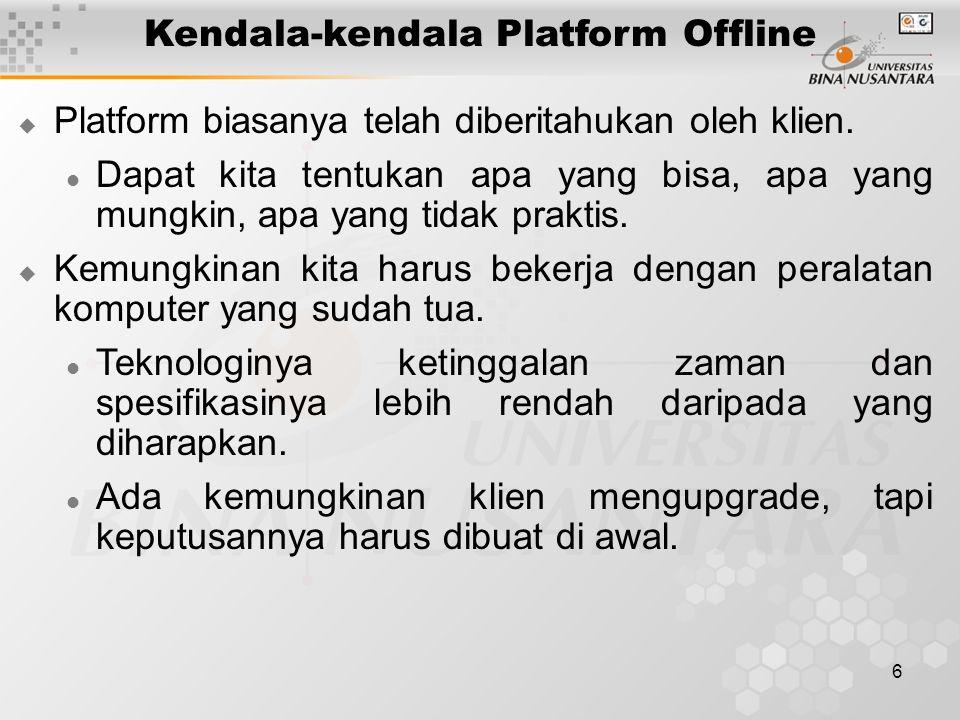 6 Kendala-kendala Platform Offline  Platform biasanya telah diberitahukan oleh klien. Dapat kita tentukan apa yang bisa, apa yang mungkin, apa yang t