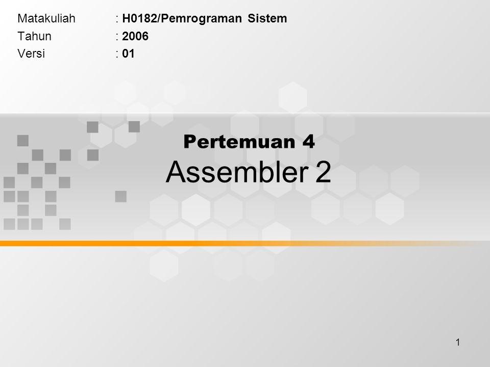 1 Pertemuan 4 Assembler 2 Matakuliah: H0182/Pemrograman Sistem Tahun: 2006 Versi: 01