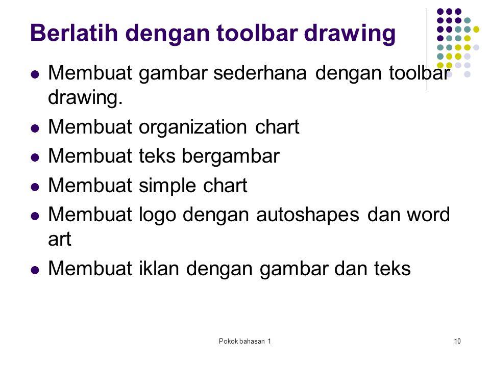 Pokok bahasan 110 Membuat gambar sederhana dengan toolbar drawing. Membuat organization chart Membuat teks bergambar Membuat simple chart Membuat logo