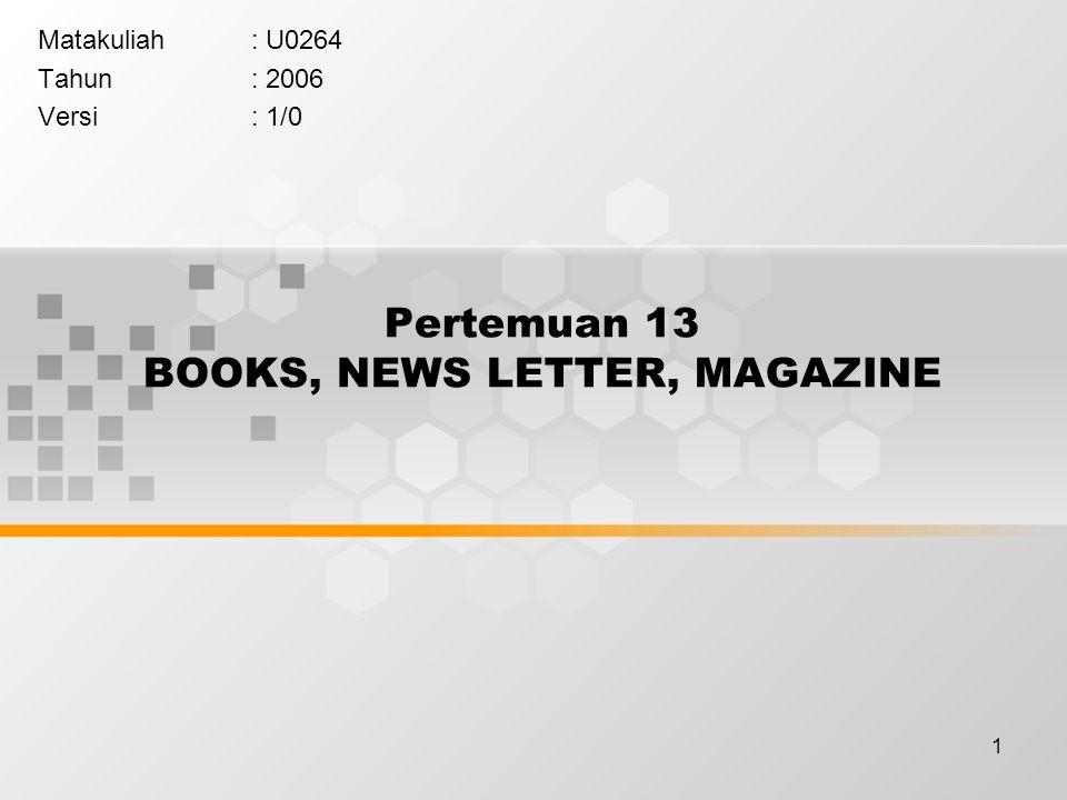 1 Pertemuan 13 BOOKS, NEWS LETTER, MAGAZINE Matakuliah: U0264 Tahun: 2006 Versi: 1/0