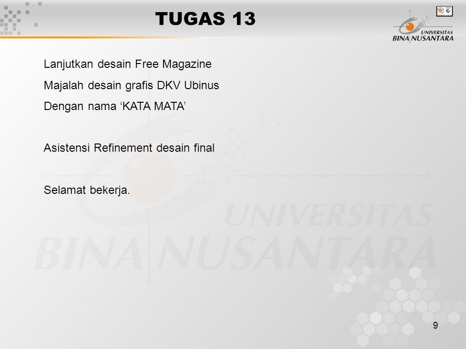 9 TUGAS 13 Lanjutkan desain Free Magazine Majalah desain grafis DKV Ubinus Dengan nama 'KATA MATA' Asistensi Refinement desain final Selamat bekerja.