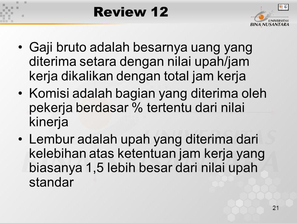 21 Review 12 Gaji bruto adalah besarnya uang yang diterima setara dengan nilai upah/jam kerja dikalikan dengan total jam kerja Komisi adalah bagian ya