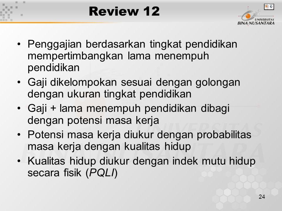24 Review 12 Penggajian berdasarkan tingkat pendidikan mempertimbangkan lama menempuh pendidikan Gaji dikelompokan sesuai dengan golongan dengan ukura