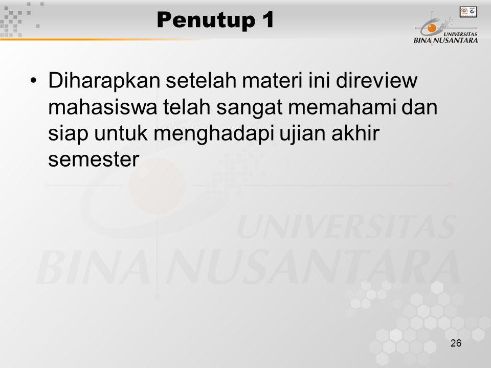 26 Penutup 1 Diharapkan setelah materi ini direview mahasiswa telah sangat memahami dan siap untuk menghadapi ujian akhir semester