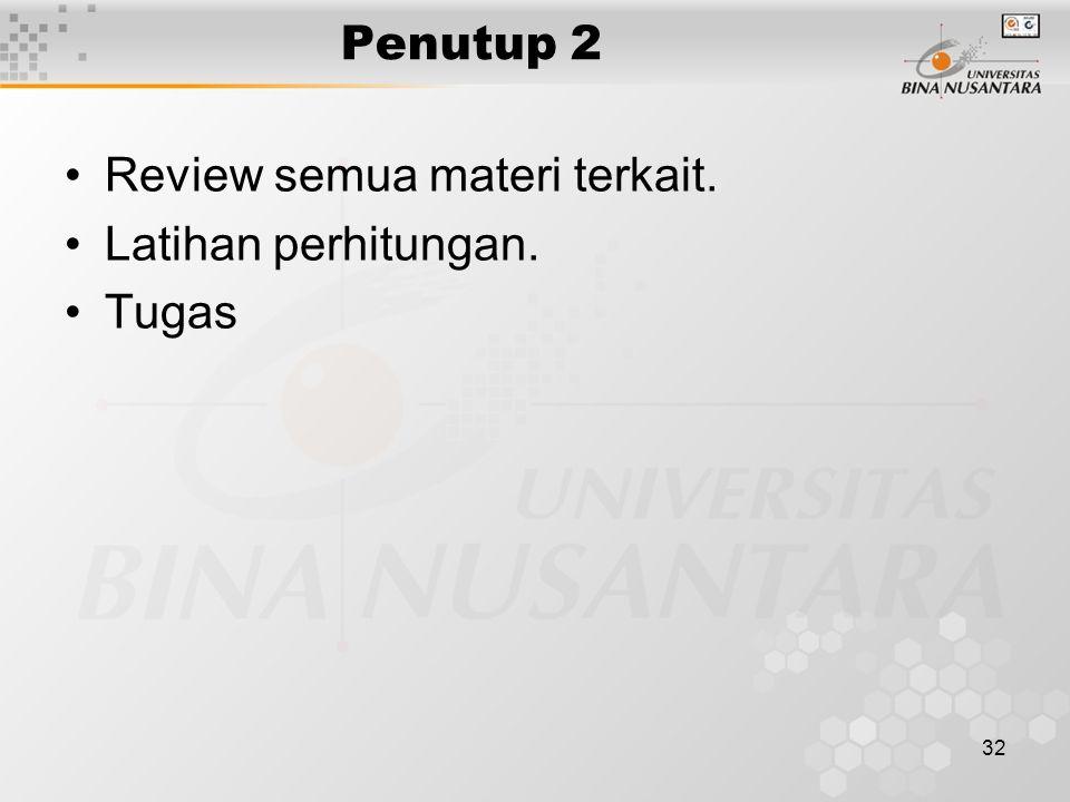 32 Penutup 2 Review semua materi terkait. Latihan perhitungan. Tugas