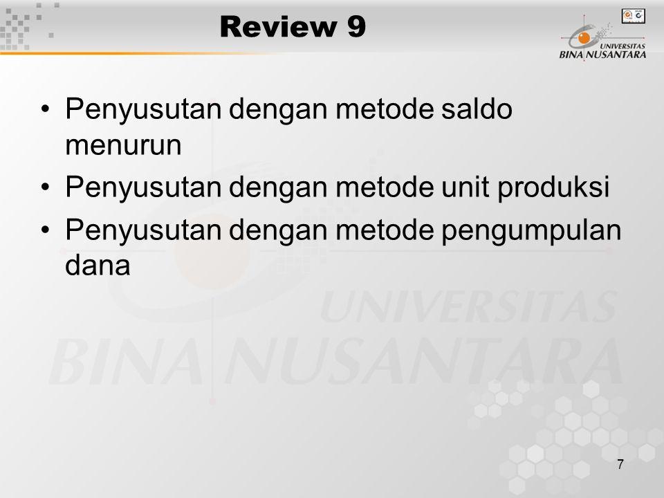 7 Review 9 Penyusutan dengan metode saldo menurun Penyusutan dengan metode unit produksi Penyusutan dengan metode pengumpulan dana