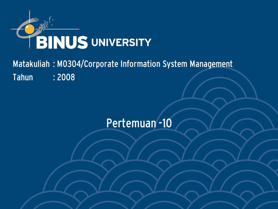 Pertemuan -10 Matakuliah: M0304/Corporate Information System Management Tahun: 2008