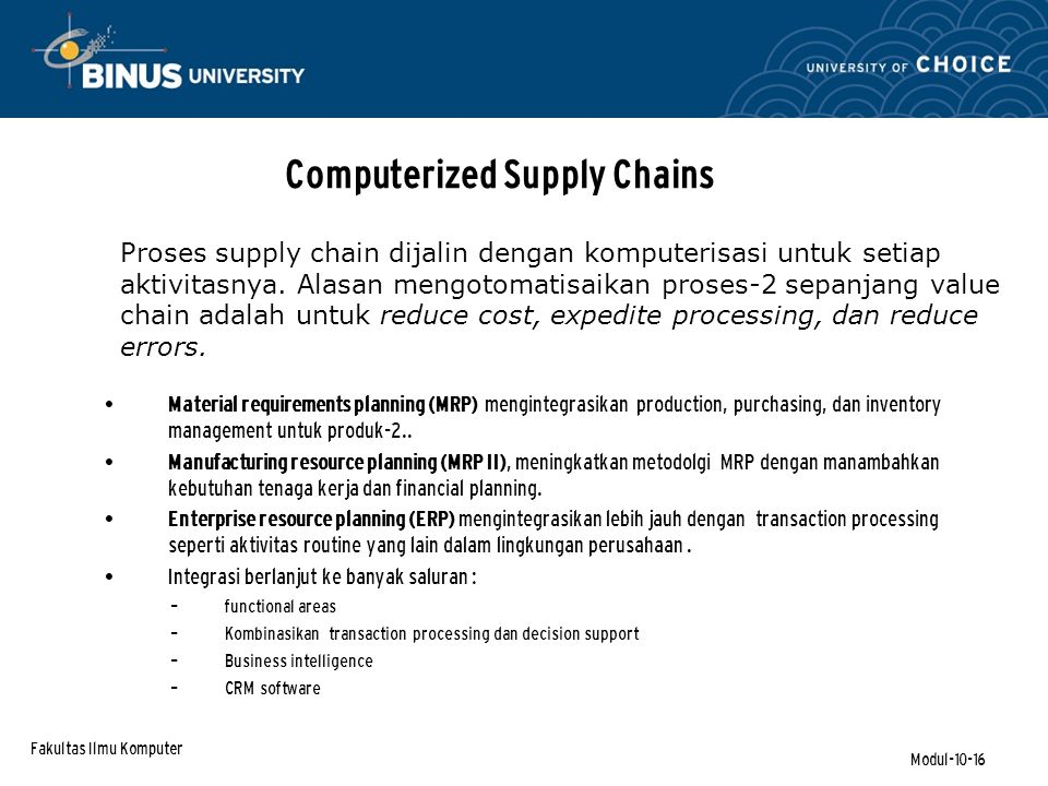 Fakultas Ilmu Komputer Modul-10-16 Proses supply chain dijalin dengan komputerisasi untuk setiap aktivitasnya.