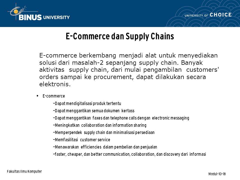 Fakultas Ilmu Komputer Modul-10-18 E-Commerce dan Supply Chains E-commerce – Dapat mendigitalisasi produk tertentu – Dapat menggantikan semua dokumen