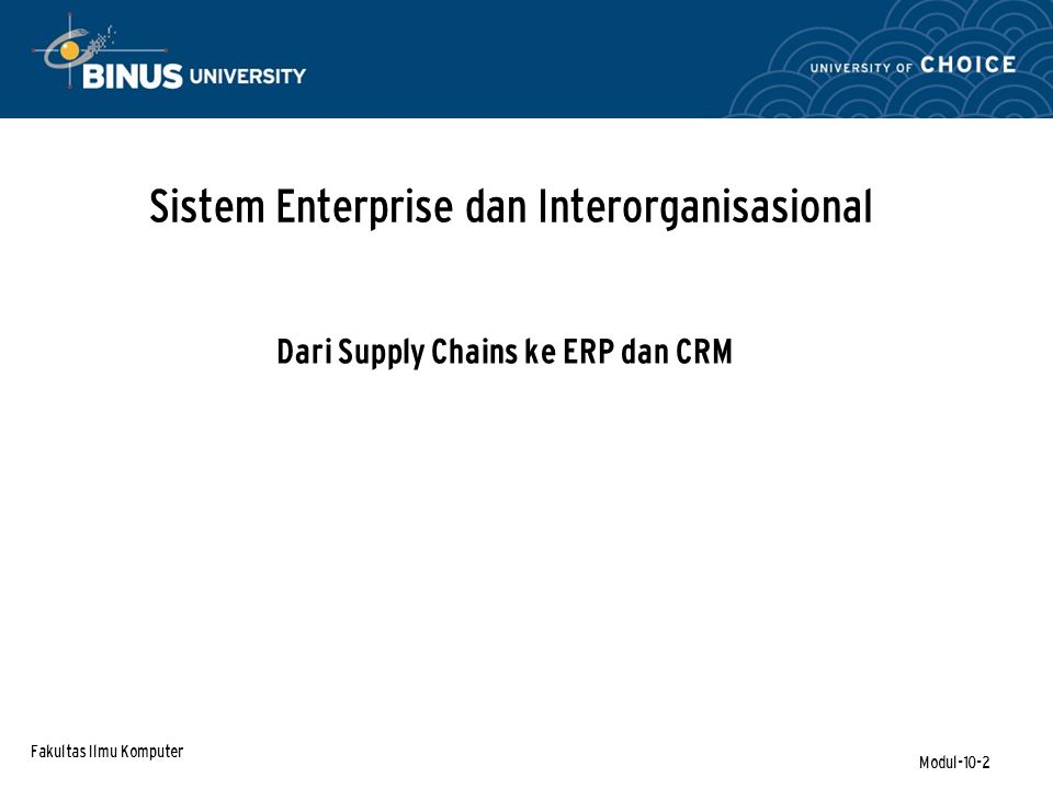 Fakultas Ilmu Komputer Modul-10-3 Subyek Pembelajaran Enterprise systems dan computerized supply chain management.