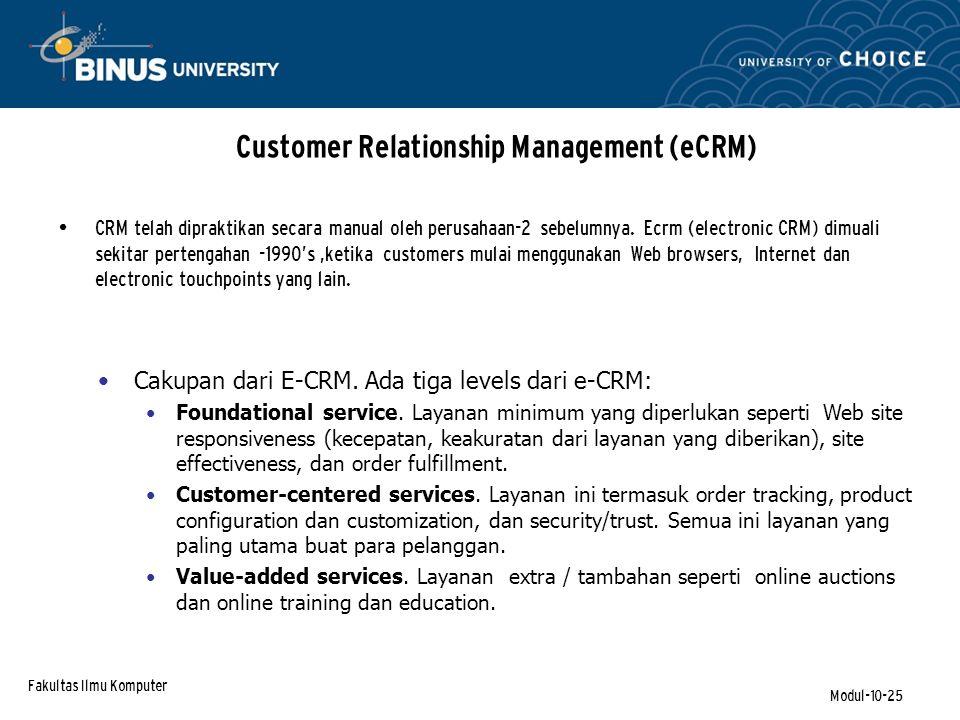 Fakultas Ilmu Komputer Modul-10-25 Customer Relationship Management (eCRM) CRM telah dipraktikan secara manual oleh perusahaan-2 sebelumnya.