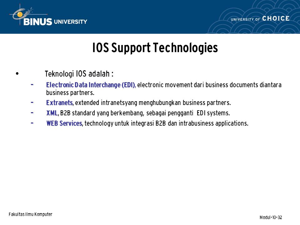 Fakultas Ilmu Komputer Modul-10-32 IOS Support Technologies Teknologi IOS adalah : – Electronic Data Interchange (EDI) – Electronic Data Interchange (EDI), electronic movement dari business documents diantara business partners.