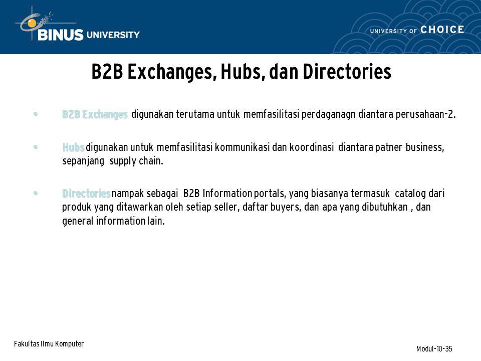 Fakultas Ilmu Komputer Modul-10-35 B2B Exchanges B2B Exchanges digunakan terutama untuk memfasilitasi perdaganagn diantara perusahaan-2. Hubs Hubs dig