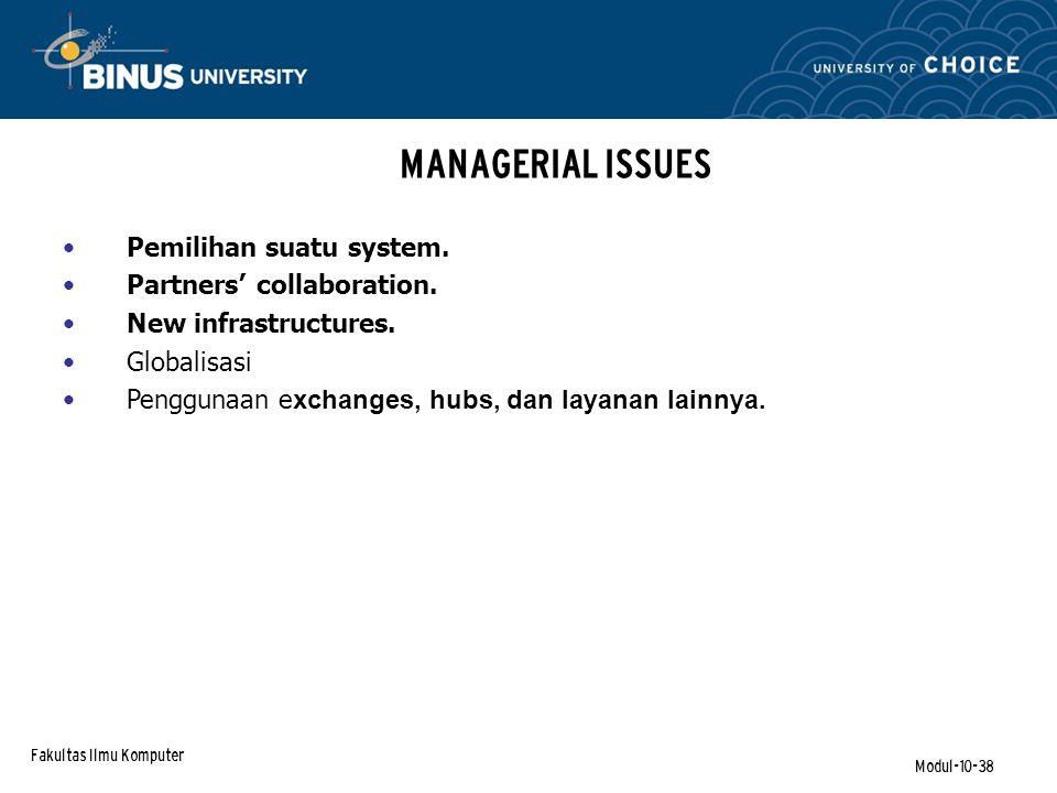 Fakultas Ilmu Komputer Modul-10-38 MANAGERIAL ISSUES Pemilihan suatu system.