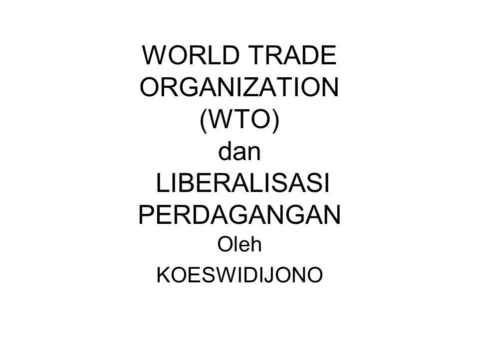 WORLD TRADE ORGANIZATION (WTO) dan LIBERALISASI PERDAGANGAN Oleh KOESWIDIJONO