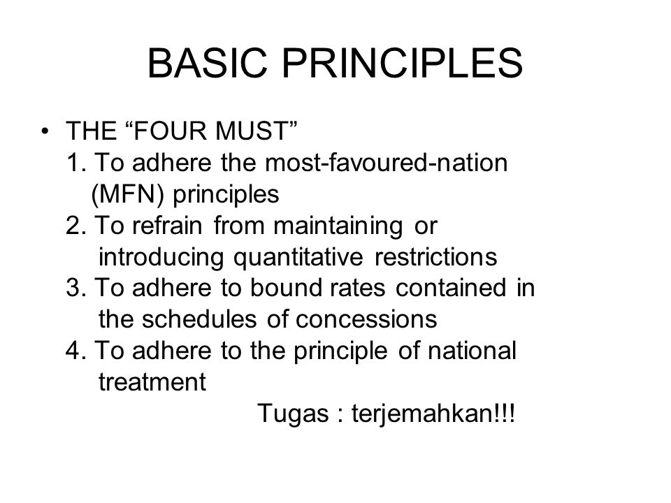 BASIC PRINCIPLES THE FOUR MUST 1. To adhere the most-favoured-nation (MFN) principles 2.