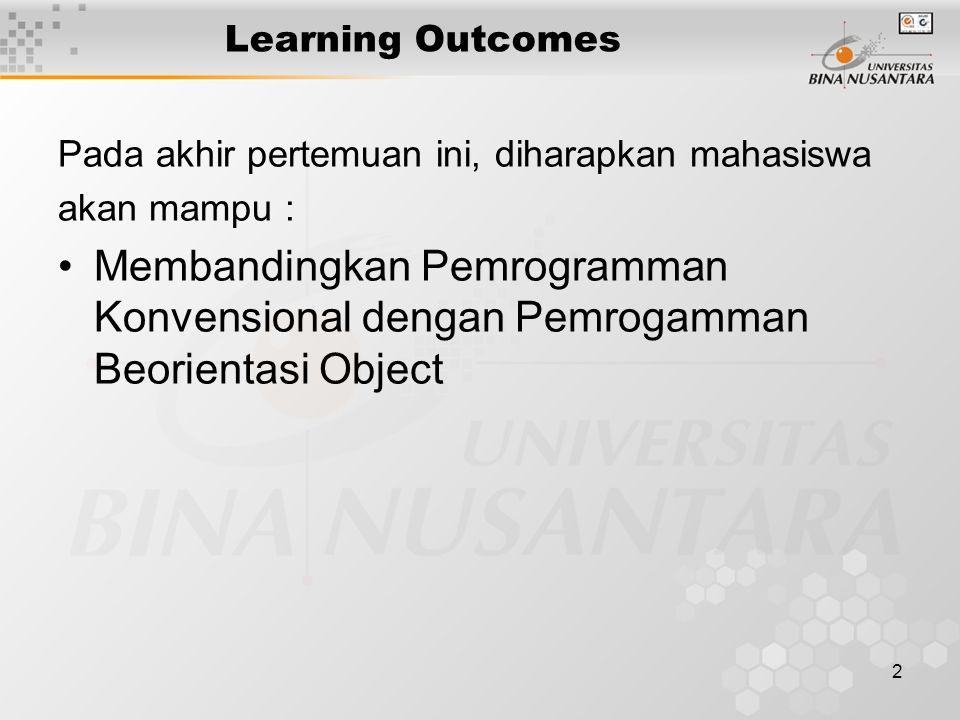 2 Learning Outcomes Pada akhir pertemuan ini, diharapkan mahasiswa akan mampu : Membandingkan Pemrogramman Konvensional dengan Pemrogamman Beorientasi Object