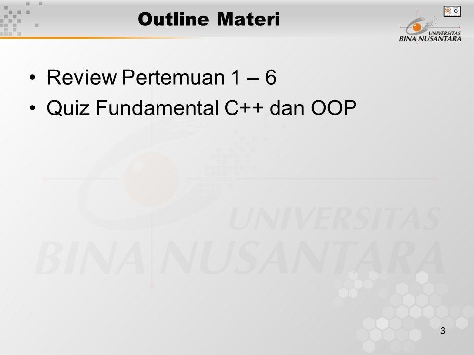 3 Outline Materi Review Pertemuan 1 – 6 Quiz Fundamental C++ dan OOP