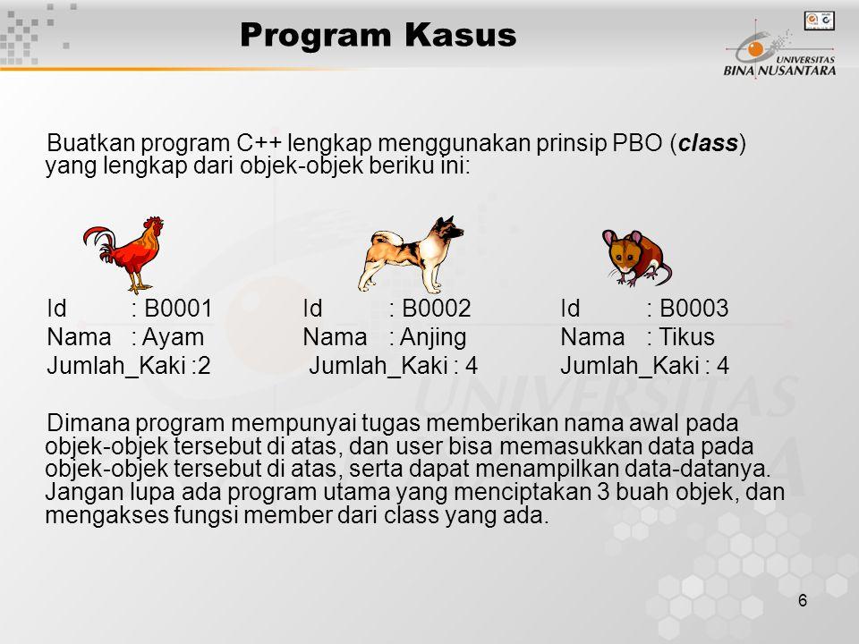 6 Program Kasus Buatkan program C++ lengkap menggunakan prinsip PBO (class) yang lengkap dari objek-objek beriku ini: Id : B0001 Id : B0002Id : B0003