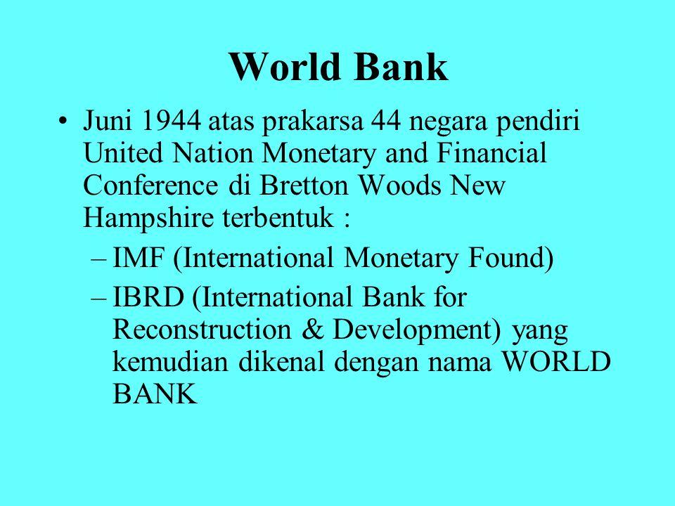 World Bank Juni 1944 atas prakarsa 44 negara pendiri United Nation Monetary and Financial Conference di Bretton Woods New Hampshire terbentuk : –IMF (