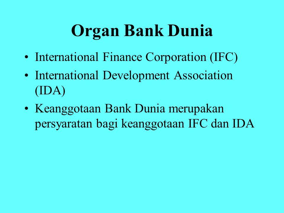 Organ Bank Dunia International Finance Corporation (IFC) International Development Association (IDA) Keanggotaan Bank Dunia merupakan persyaratan bagi