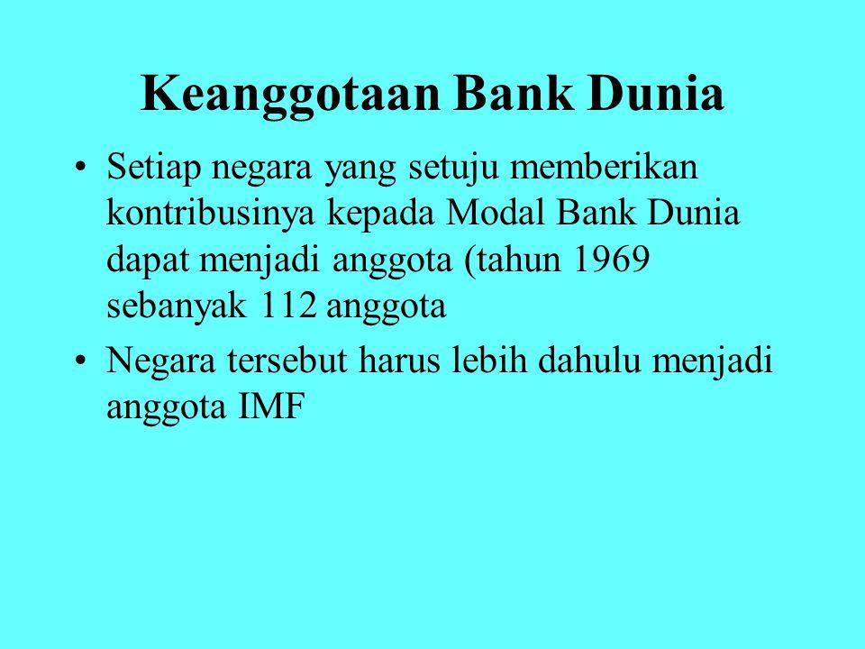 Keanggotaan Bank Dunia Setiap negara yang setuju memberikan kontribusinya kepada Modal Bank Dunia dapat menjadi anggota (tahun 1969 sebanyak 112 anggo