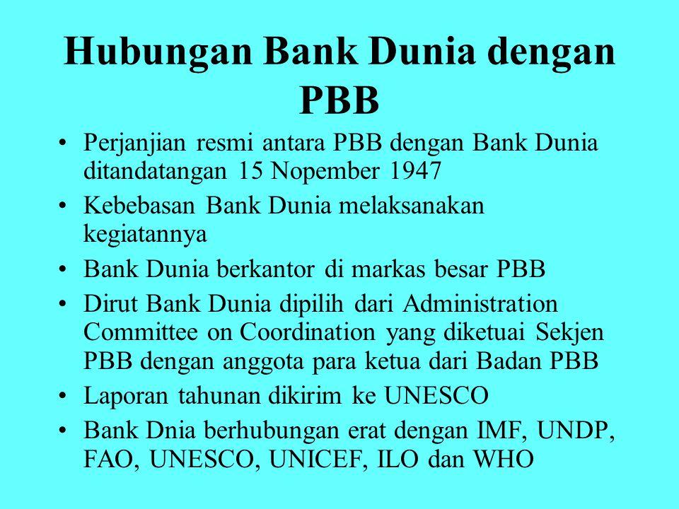 Hubungan Bank Dunia dengan PBB Perjanjian resmi antara PBB dengan Bank Dunia ditandatangan 15 Nopember 1947 Kebebasan Bank Dunia melaksanakan kegiatan