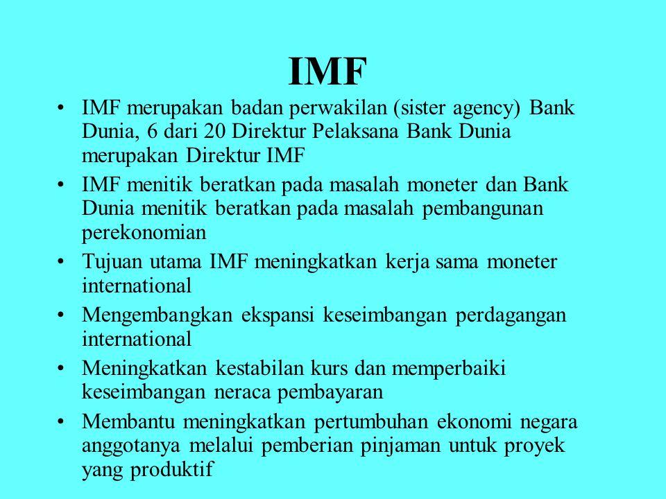 IMF IMF merupakan badan perwakilan (sister agency) Bank Dunia, 6 dari 20 Direktur Pelaksana Bank Dunia merupakan Direktur IMF IMF menitik beratkan pad