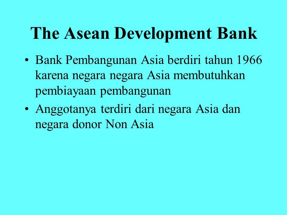 The Asean Development Bank Bank Pembangunan Asia berdiri tahun 1966 karena negara negara Asia membutuhkan pembiayaan pembangunan Anggotanya terdiri da