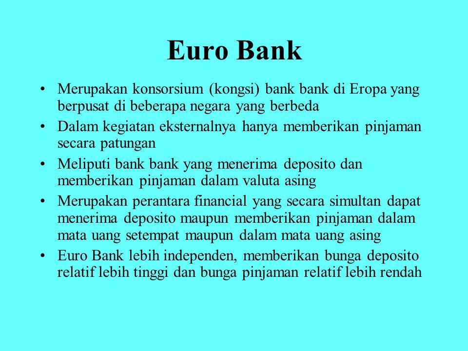 Euro Bank Merupakan konsorsium (kongsi) bank bank di Eropa yang berpusat di beberapa negara yang berbeda Dalam kegiatan eksternalnya hanya memberikan